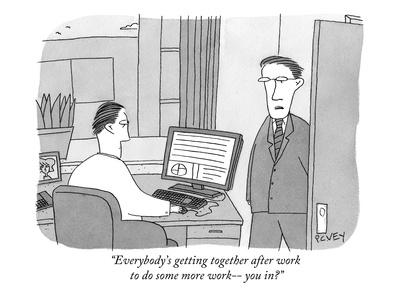 """Everybody's getting together after work to do some more work?you in?"" - New Yorker Cartoon"