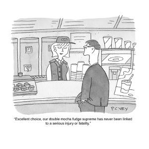 """""""Excellent choice, our double mocha fudge supreme has never been linked to?"""" - Cartoon by Peter C. Vey"""