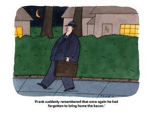 Frank suddenly remembered that once again he had forgotten to bring home t? - Cartoon by Peter C. Vey