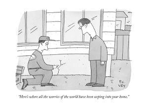 """Here's where all the worries of the world have been seeping into your hom - New Yorker Cartoon by Peter C. Vey"
