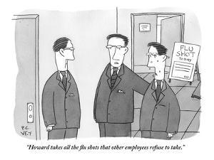 """""""Howard takes all the flu shots that other employees refuse to take."""" - New Yorker Cartoon by Peter C. Vey"""