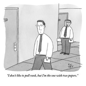 """""""I don't like to pull rank, but I'm the one with two papers."""" - New Yorker Cartoon by Peter C. Vey"""