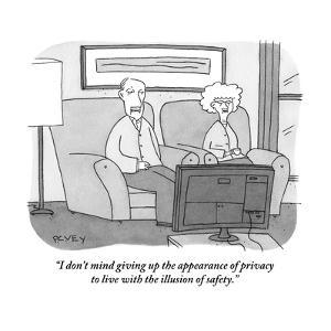 """I don't mind giving up the appearance of privacy to live with the illusio?"" - New Yorker Cartoon by Peter C. Vey"