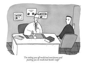 """I'm taking you off medicinal marijuana and putting you on medicinal harde?"" - New Yorker Cartoon by Peter C. Vey"