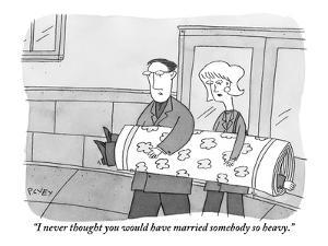 """I never thought you would have married somebody so heavy."" - New Yorker Cartoon by Peter C. Vey"