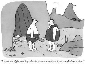 """I try to eat right, but huge chunks of raw meat are all you can find thes…"" - New Yorker Cartoon by Peter C. Vey"