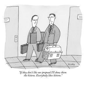 """If they don't like our proposal I'll show them the kittens. Everybody lik?"" - New Yorker Cartoon by Peter C. Vey"