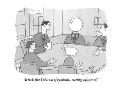 """It looks like Ted is out of gumballs...meeting adjourned."" - New Yorker Cartoon by Peter C. Vey"