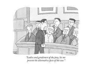 """Ladies and gentlemen of the jury, let me present the alternative facts of..."" - New Yorker Cartoon by Peter C. Vey"