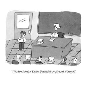 """"""" 'No More School: A Dream Unfulfilled,' by Howard Willocoski."""" - New Yorker Cartoon by Peter C. Vey"""