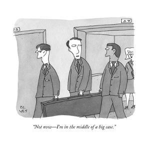 """Not now?I'm in the middle of a big case."" - New Yorker Cartoon by Peter C. Vey"