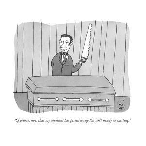"""Of course, now that my assistant has passed away this isn't nearly as exc..."" - New Yorker Cartoon by Peter C. Vey"