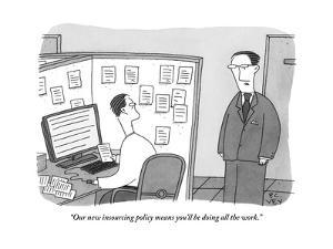 """Our new insourcing policy means you'll be doing all the work."" - New Yorker Cartoon by Peter C. Vey"