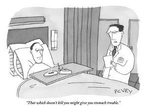"""That which doesn't kill you might give you stomach trouble."" - New Yorker Cartoon by Peter C. Vey"