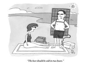 """""""The beer should be cold in two hours."""" - New Yorker Cartoon by Peter C. Vey"""