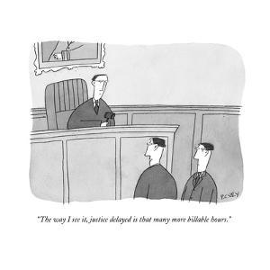 """The way I see it, justice delayed is that many more billable hours.""  - New Yorker Cartoon by Peter C. Vey"