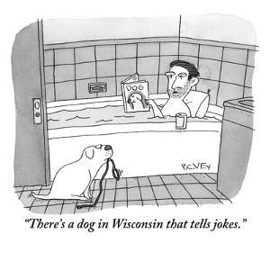 """There's a dog in Wisconsin that tells jokes."" - New Yorker Cartoon by Peter C. Vey"