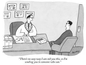 """There's no easy way I can tell you this, so I'm sending you to someone wh…"" - New Yorker Cartoon by Peter C. Vey"