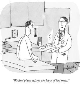 """We find pizza softens the blow of bad news."" - New Yorker Cartoon by Peter C. Vey"