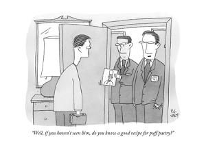 """Well, if you haven't seen him, do you know a good recipe for puff pastry? - New Yorker Cartoon by Peter C. Vey"