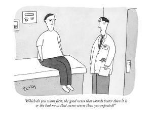 """Which do you want first, the good news that sounds better than it is or t?"" - New Yorker Cartoon by Peter C. Vey"