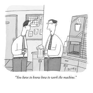 """""""You have to know how to work the machine."""" - New Yorker Cartoon by Peter C. Vey"""