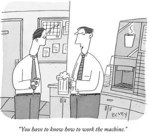 """You have to know how to work the machine."" - New Yorker Cartoon by Peter C. Vey"