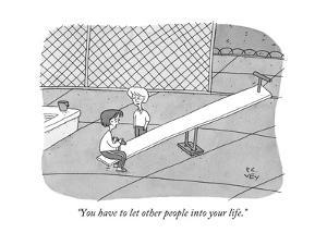 """You have to let other people into your life."" - New Yorker Cartoon by Peter C. Vey"