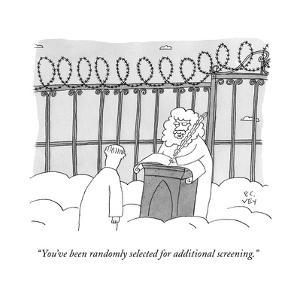 """""""You've been randomly selected for additional screening."""" - New Yorker Cartoon by Peter C. Vey"""