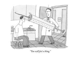 """You will feel a thing."" - New Yorker Cartoon by Peter C. Vey"