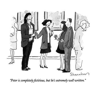 """""""Peter is completely fictitious, but he's extremely well written."""" - New Yorker Cartoon-Danny Shanahan-Premium Giclee Print"""