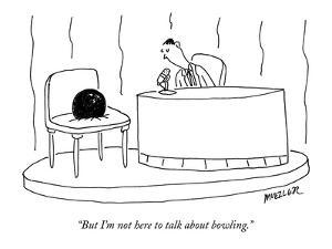 """But I'm not here to talk about bowling."" - New Yorker Cartoon by Peter Mueller"