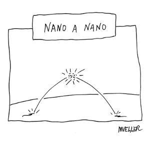 """Nano a Nano"" - New Yorker Cartoon by Peter Mueller"