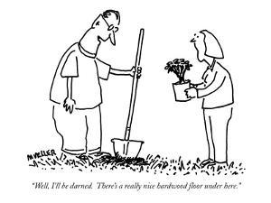 """""""Well, I'll be darned.  There's a really nice hardwood floor under here."""" - New Yorker Cartoon by Peter Mueller"""