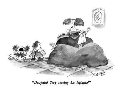 """""""Dauphin!  Stop teasing La Infanta!"""" - New Yorker Cartoon"""
