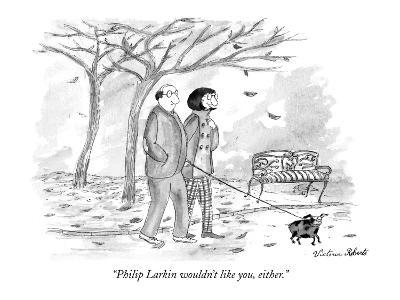 """Philip Larkin wouldn't like you, either."" - New Yorker Cartoon-Victoria Roberts-Premium Giclee Print"