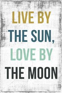 Live By the Sun Love by the Moon by PI Studio