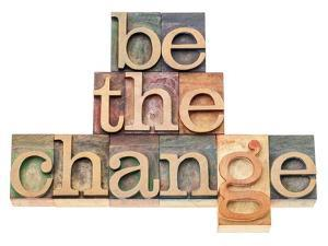 Be The Change - Inspiration Concept - In Vintage Letterpress Wood Type Printing Blocks by PixelsAway