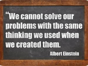 We Cannot Solve Our Problems with the Same Thinking We Used When We Created Them by PixelsAway
