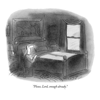 """Please, Lord, enough already."" - New Yorker Cartoon-Arnie Levin-Premium Giclee Print"