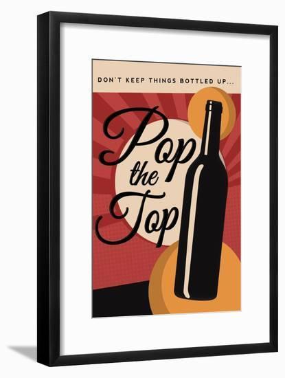 Pop the Top - Wine Sentiment-Lantern Press-Framed Art Print