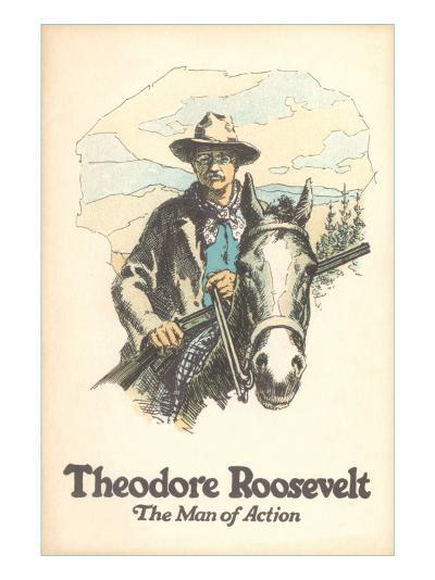 Poster of Theodore Roosevelt, Man of Action--Art Print