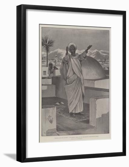 Praise Be to God on High, the Opening Words of the Mohammedan Confession of Faith-Richard Caton Woodville II-Framed Giclee Print