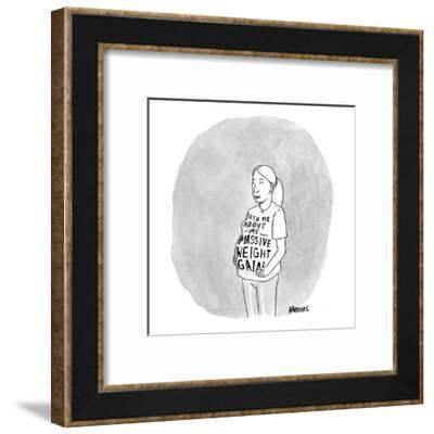 Pregnant woman in T-shirt that says, 'Ask Me About My Massive Weight Gain.? - New Yorker Cartoon-Sam Means-Framed Premium Giclee Print