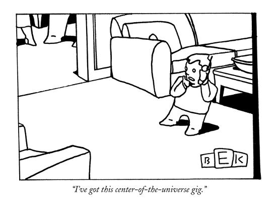 bruce-eric-kaplan-i-ve-got-this-center-of-the-universe-gig-new-yorker-cartoon