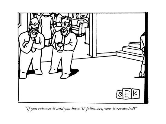 bruce-eric-kaplan-if-you-retweet-it-and-you-have-0-followers-was-it-retweeted-new-yorker-cartoon