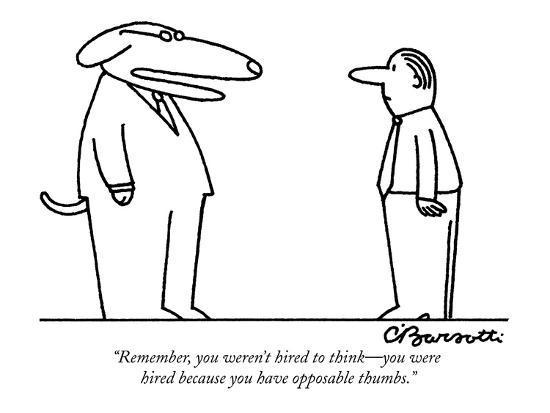 charles-barsotti-remember-you-weren-t-hired-to-think-you-were-hired-because-you-have-oppo