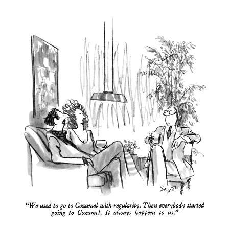 charles-saxon-we-used-to-go-to-cozumel-with-regularity-then-everybody-started-going-t-new-yorker-cartoon