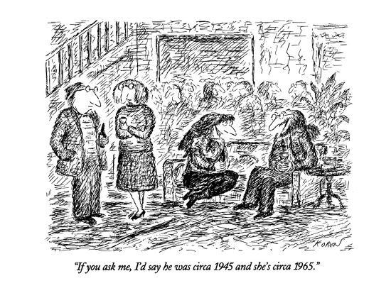 edward-koren-if-you-ask-me-i-d-say-he-was-circa-1945-and-she-s-circa-1965-new-yorker-cartoon