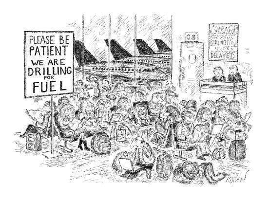 edward-koren-sign-at-airport-terminal-reads-please-be-patient-we-are-drilling-for-fue-new-yorker-cartoon
